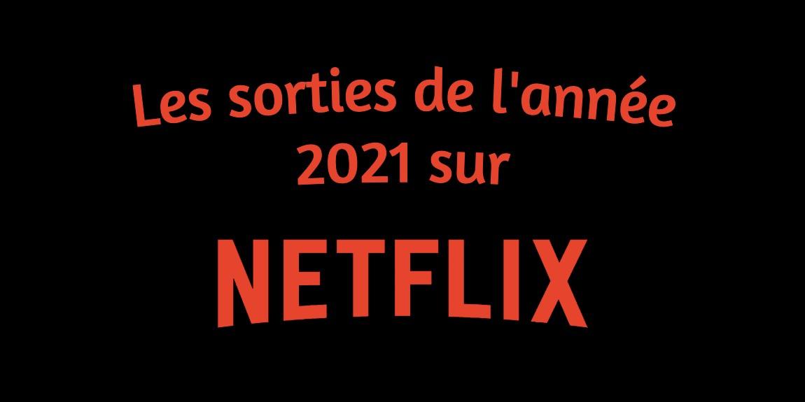 Les sorties de l'année 2021 sur Netflix