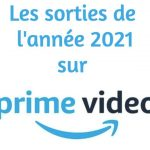 les sorties de l'année 2021 sur prime video